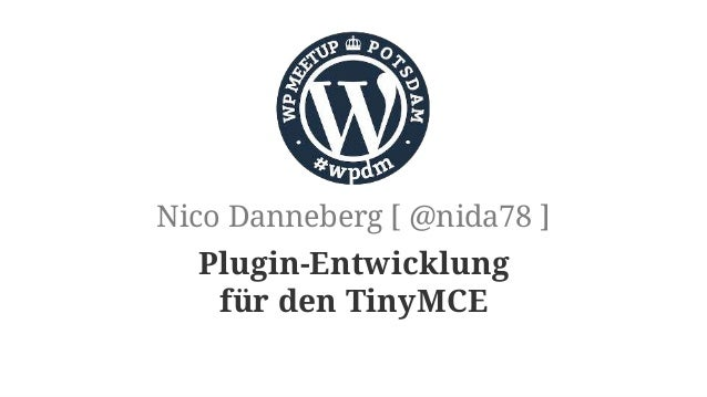 Plugin-Entwicklung für den TinyMCE Nico Danneberg [ @nida78 ]