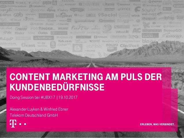 Content Marketing am Puls der Kundenbedürfnisse Doing Session bei #UBX17 |19.10.2017 Alexander Luyken & Winfried Ebner Tel...