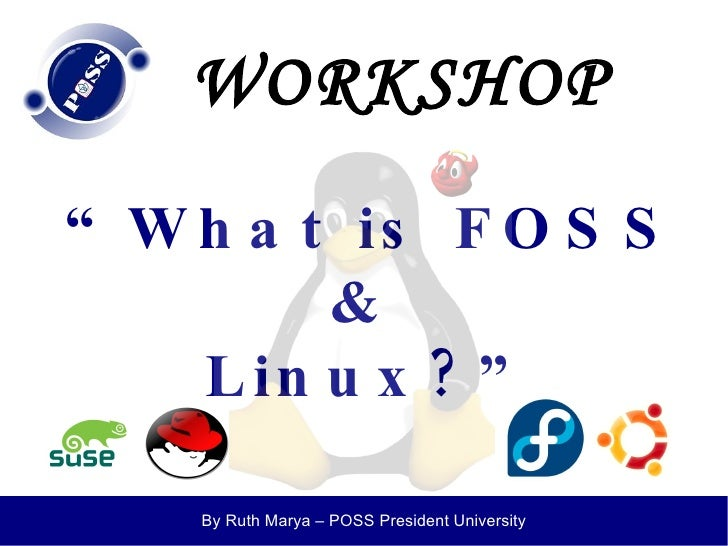 "WORKSHOP <ul><ul><li>"" What is FOSS  </li></ul></ul><ul><ul><li>&  </li></ul></ul><ul><ul><li>Linux?"" </li></ul></ul>"
