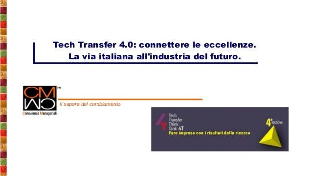 il sapore del cambiamento Tech Transfer 4.0: connettere le eccellenze. La via italiana all'industria del futuro.
