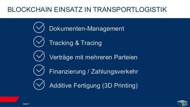 BLOCKCHAIN EINSATZ IN TRANSPORTLOGISTIK Seite 7 Dokumenten-Management Tracking & Tracing Finanzierung / Zahlungsverkehr Ve...