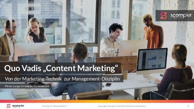 """Freitag, 27. Oktober 2017 copyright Scompler GmbH (alle Rechte vorbehalten) 1 Quo Vadis """"Content Marketing"""" Von der Market..."""