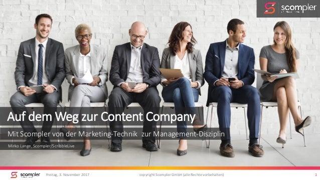 Freitag, 3. November 2017 copyright Scompler GmbH (alle Rechte vorbehalten) 1 Auf dem Weg zur Content Company Mit Scompler...