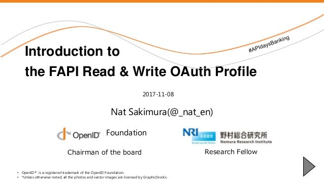 Nomura Research Institute Nat Sakimura(@_nat_en) Introduction to the FAPI Read & Write OAuth Profile • OpenID® is a regist...