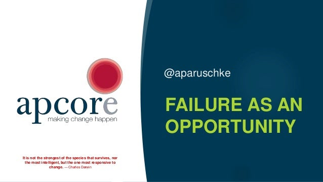 @aparuschke FAILURE AS AN OPPORTUNITY It is not the strongest of the species that survives, nor the most intelligent, but ...