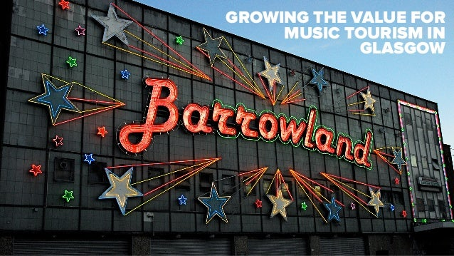 GROWING THE VALUE FOR MUSIC TOURISM IN GLASGOW