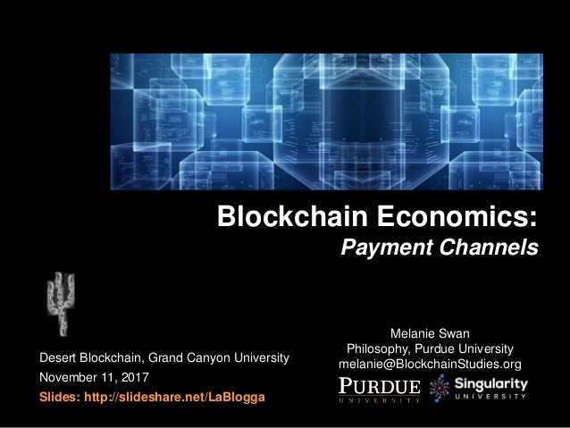 Desert Blockchain, Grand Canyon University November 11, 2017 Slides: http://slideshare.net/LaBlogga Blockchain Economics: ...