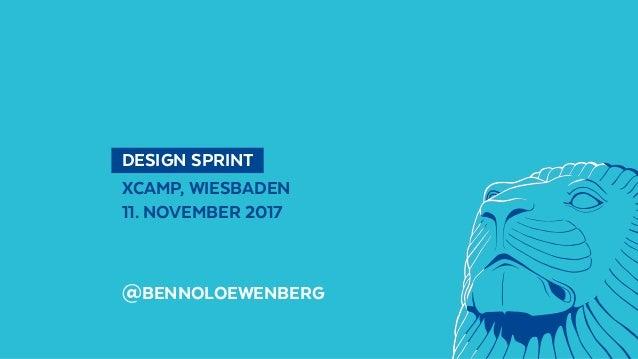 DESIGN SPRINT XCAMP, WIESBADEN 11. NOVEMBER 2017 @BENNOLOEWENBERG
