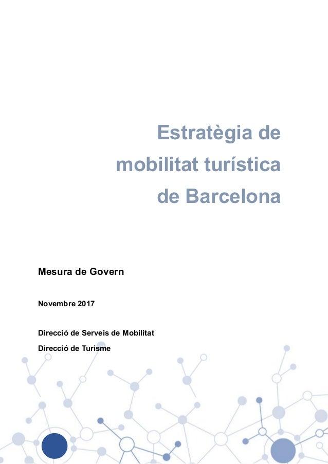 Estratègia de mobilitat turística de Barcelona Mesura de Govern Novembre 2017 Direcció de Serveis de Mobilitat Direcció de...