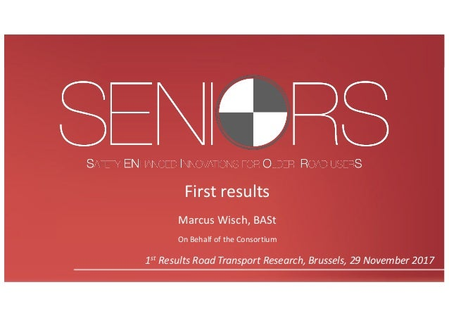 Firstresults MarcusWisch,BASt OnBehalfoftheConsortium 1st ResultsRoadTransportResearch,Brussels,29November20...