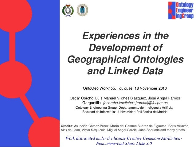 Experiences in the Development of Geographical Ontologies and Linked Data OntoGeo Workhop, Toulouse, 18 November 2010 Osca...