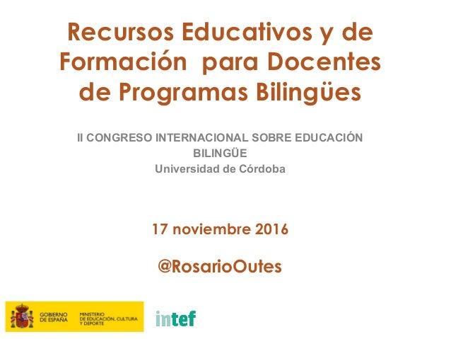 Recursos Educativos y de Formación para Docentes de Programas Bilingües II CONGRESO INTERNACIONAL SOBRE EDUCACIÓN BILINGÜE...