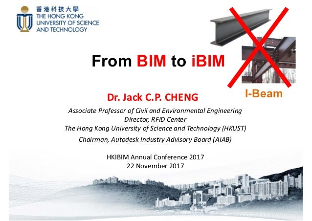 From bim to ibim dr jack cheng associate professor department of c from bim to ibim dr jack cheng associate professor department of civil and environmental engineering the hong kong university of science and technology malvernweather