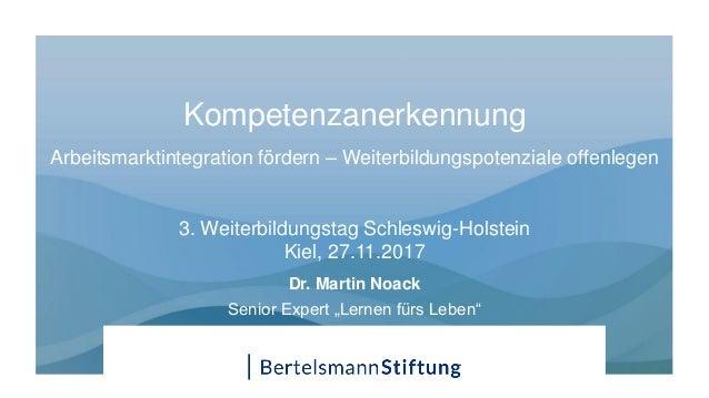 Kompetenzanerkennung Arbeitsmarktintegration fördern – Weiterbildungspotenziale offenlegen 3. Weiterbildungstag Schleswig-...