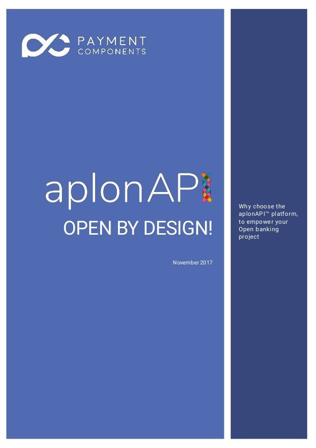 OPEN BY DESIGN! November 2017 Why choose the aplonAPI™ platform, to empower your Open banking project
