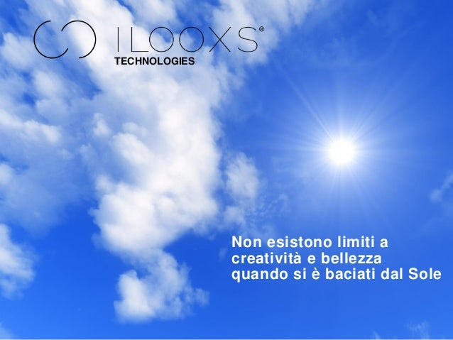 TECHNOLOGIES Non esistono limiti a creatività e bellezza quando si è baciati dal Sole