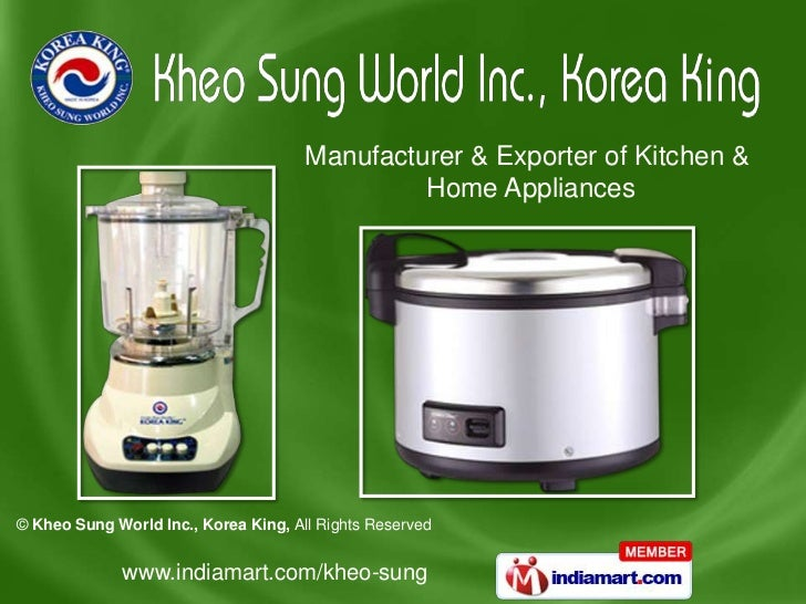 Manufacturer & Exporter of Kitchen &                                               Home Appliances© Kheo Sung World Inc., ...
