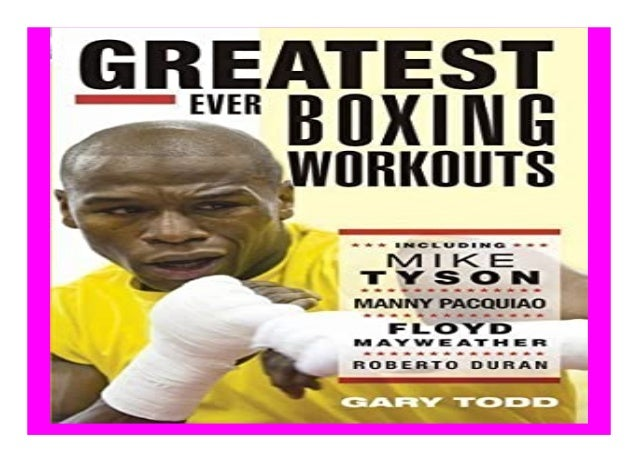 Greatest Ever Boxing Workouts - including Mike Tyson, Manny Pacquiao, Floyd Mayweather, Roberto Duran by Gary Todd 2013 bo...