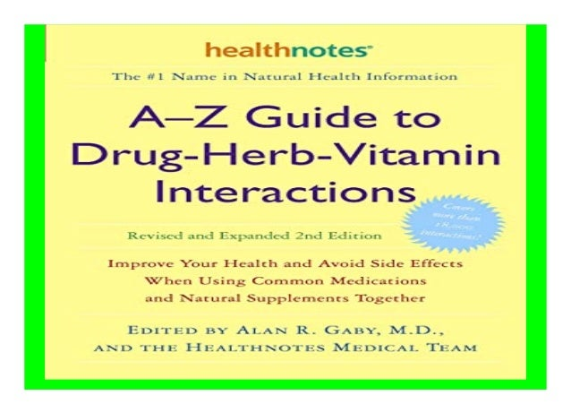 A-Z Guide to Drug-Herb-Vitamin Interactions Revised and Expanded 2nd Edition Improve Your Health and Avoid Side Effects Wh...