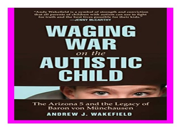 Waging War on the Autistic Child The Arizona 5 and the Legacy of Baron von Munchausen book Detail Book Format : PdF, ePub,...