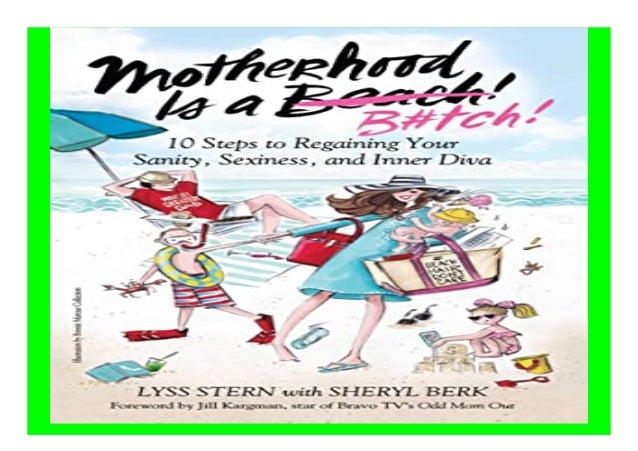 Motherhood Is a Btch 10 Steps to Regaining Your Sanity, Sexiness, and Inner Diva book Detail Book Format : PdF, ePub, Audi...