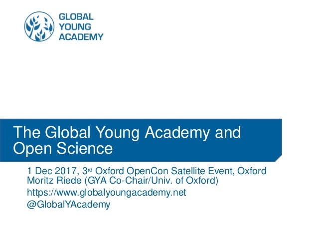 1 Dec 2017, 3rd Oxford OpenCon Satellite Event, Oxford Moritz Riede (GYA Co-Chair/Univ. of Oxford) https://www.globalyoung...