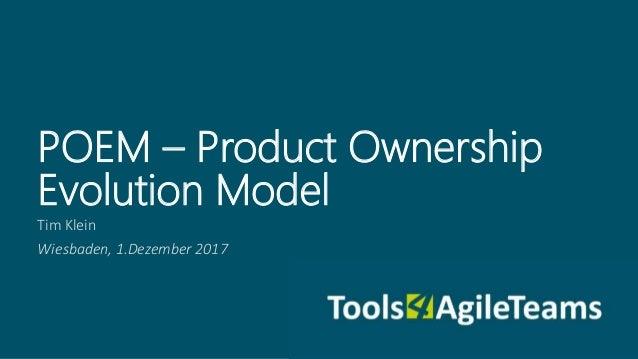 Tim Klein Wiesbaden, 1.Dezember 2017 POEM – Product Ownership Evolution Model