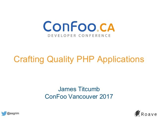 @asgrim Crafting Quality PHP Applications James Titcumb ConFoo Vancouver 2017