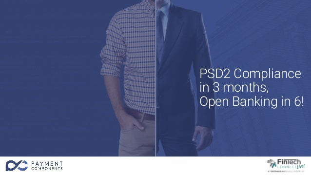 PSD2 Compliance in 3 months, Open Banking in 6!