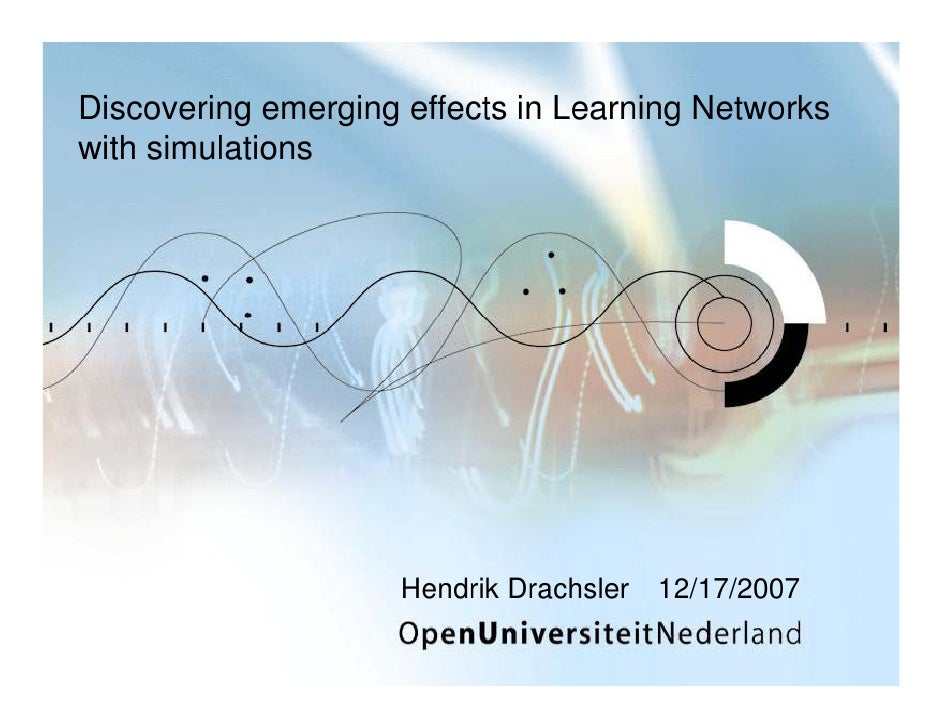 Discovering emerging effects in Learning Networks with simulations                          Hendrik Drachsler 12/17/2007