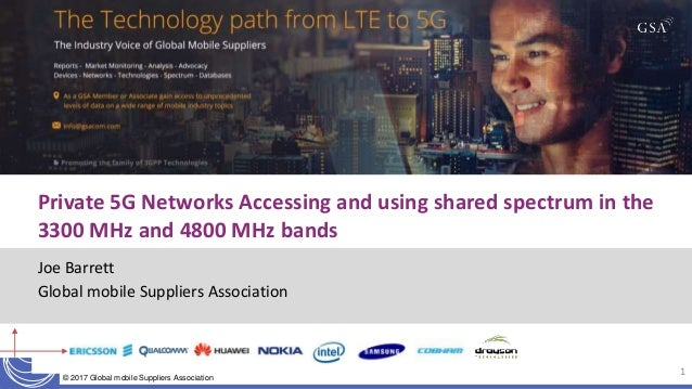 © 2017 Global mobile Suppliers Association Joe Barrett Global mobile Suppliers Association 1 Private 5G Networks Accessing...