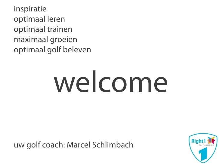 inspiratieoptimaal lerenoptimaal trainenmaximaal groeienoptimaal golf beleven          welcomeuw golf coach: Marcel Schlim...