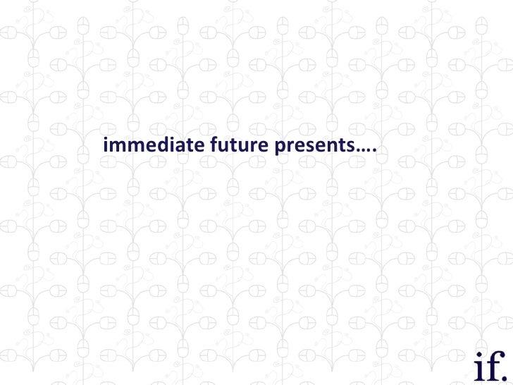 immediate future presents….<br />