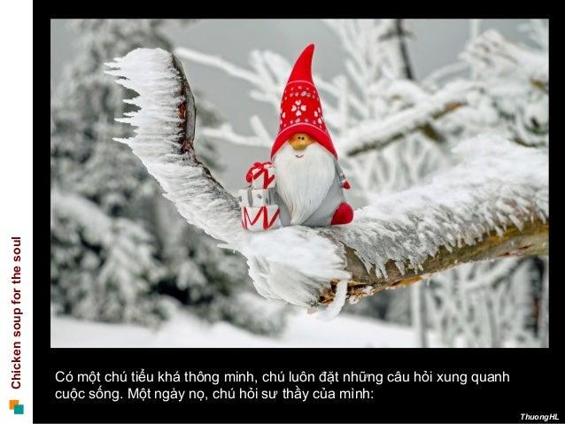 Chickensoupforthesoul ThuongHL Có một chú tiểu khá thông minh, chú luôn đặt những câu hỏi xung quanh cuộc sống. Một ngày n...