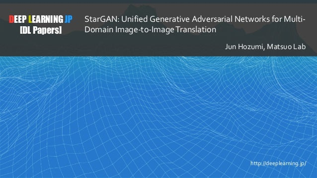 1 DEEP LEARNING JP [DL Papers] http://deeplearning.jp/ StarGAN: Unified Generative Adversarial Networks for Multi- Domain ...