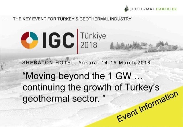 • J E O T E R M A L HABERLER THE KEY EVENT FOR TURKEY'S GEOTHERMAL INDUSTRY IGC Türkiye 2018 SHERATON HOTEL, Ankara, 14-15...