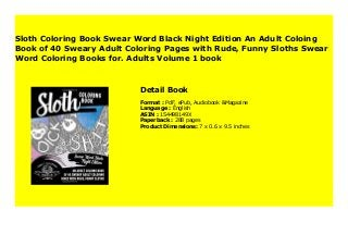 An Adult Coloing Book of 40 Sweary Adult Coloring Pages with Rude Swear Word Black Night Edition Funny Sloths Sloth Coloring Book