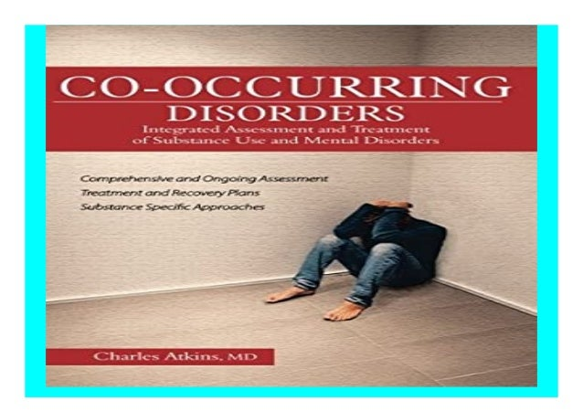 Co-Occurring Disorders Integrated Assessment and Treatment of Substance Use and Mental Disorders