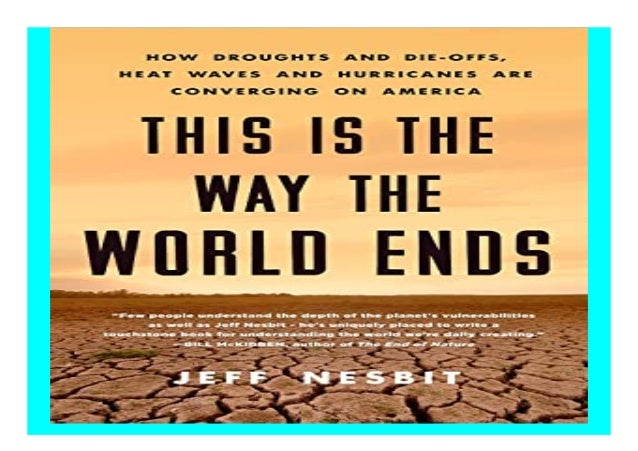 How Droughts and Die-offs Heat Waves and Hurricanes Are Converging on America This Is the Way the World Ends
