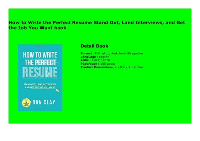 How To Write The Perfect Resume Stand Out Land Interviews And Get T