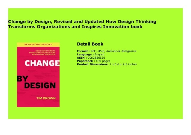 Change By Design Revised And Updated How Design Thinking Transforms