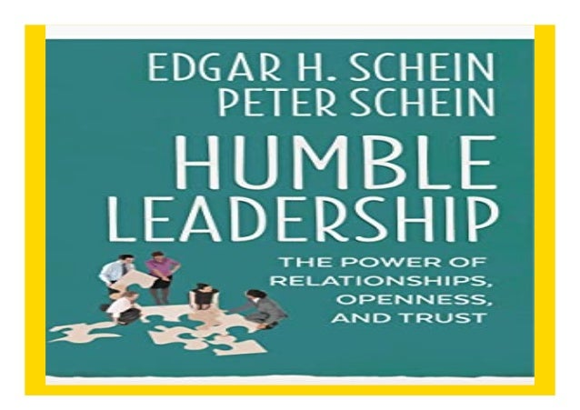 Humble Leadership The Power of Relationships Openness and Trust