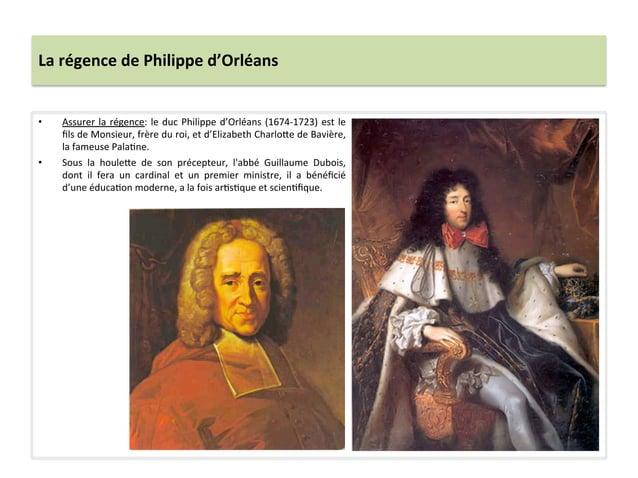 La régence de Philippe d'Orléans • Assurer la régence: le duc Philippe d'Orléans (1674-‐1723) ...