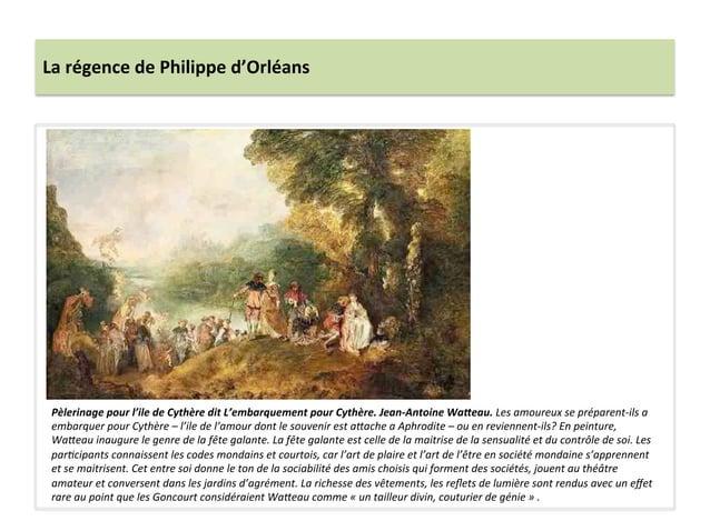 La régence de Philippe d'Orléans Pèlerinage pour l'ile de Cythère dit L'embarquement pour Cythèr...