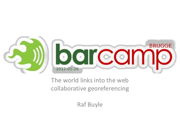 The world links into the webcollaborative georeferencing         Raf Buyle