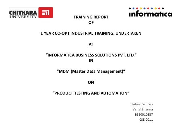 """TRAINING REPORT OF 1 YEAR CO-OPT INDUSTRIAL TRAINING, UNDERTAKEN AT """"INFORMATICA BUSINESS SOLUTIONS PVT. LTD."""" IN """"MDM (Ma..."""