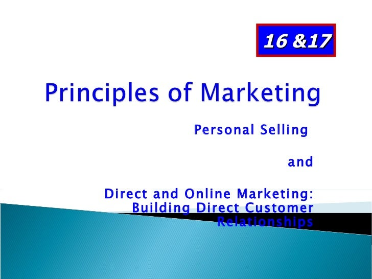 Personal Selling  and Direct and Online Marketing: Building Direct Customer Relationships 16 &17