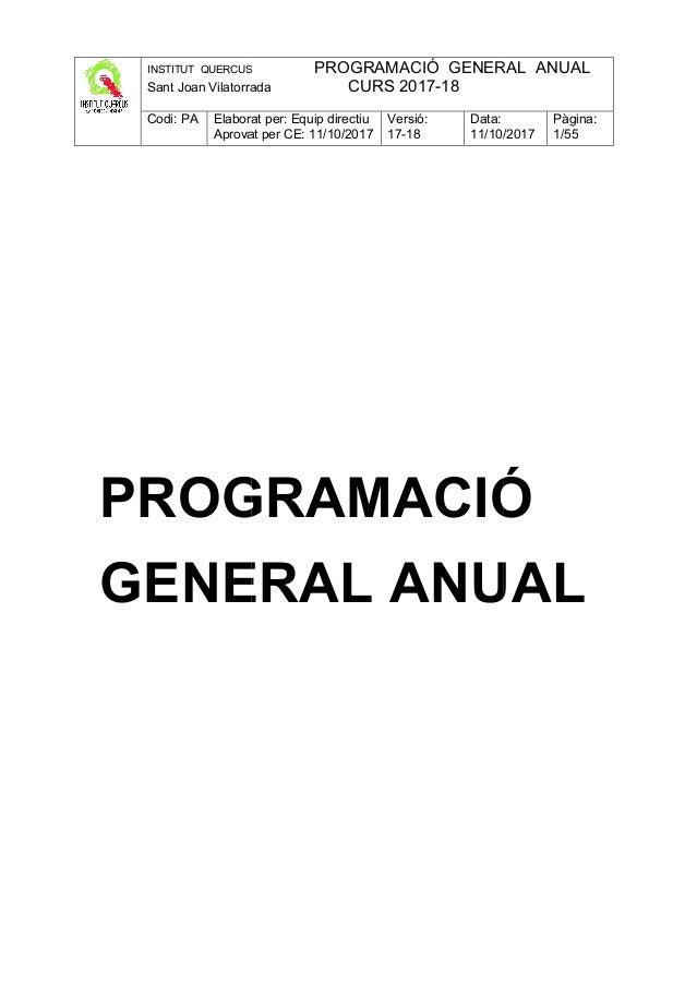 INSTITUT QUERCUS Sant Joan Vilatorrada Codi: PA Elaborat per: Equip directiu Aprovat per CE: 11/10/2017 PROGRAMACIÓ GENERA...