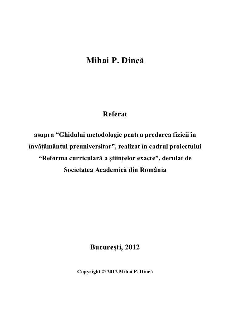 """Mihai P. Dincă                          Referat asupra """"Ghidului metodologic pentru predarea fizicii înînvăţământul preuni..."""