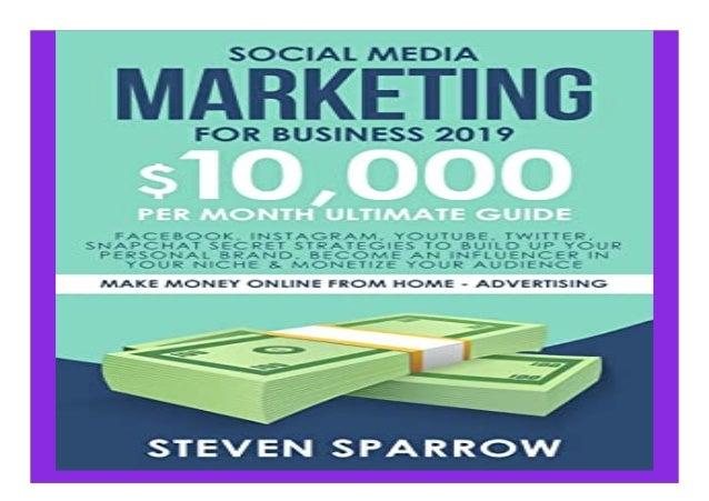 Social Media Marketing for. Business 2019 Facebook, Instagram, YouTube, Twitter, Snapchat Secret Strategies to build up Yo...